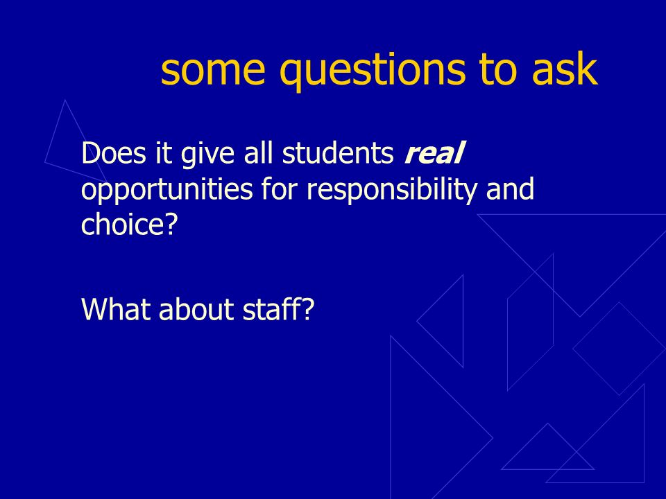 some questions to ask Does it give all students real opportunities for responsibility and choice.