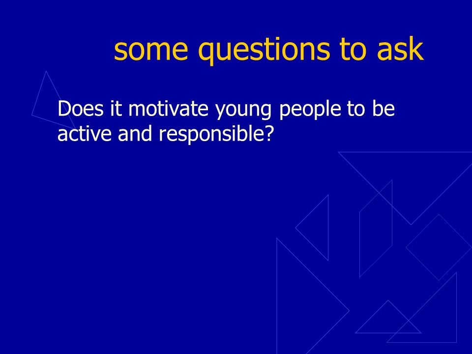some questions to ask Does it motivate young people to be active and responsible