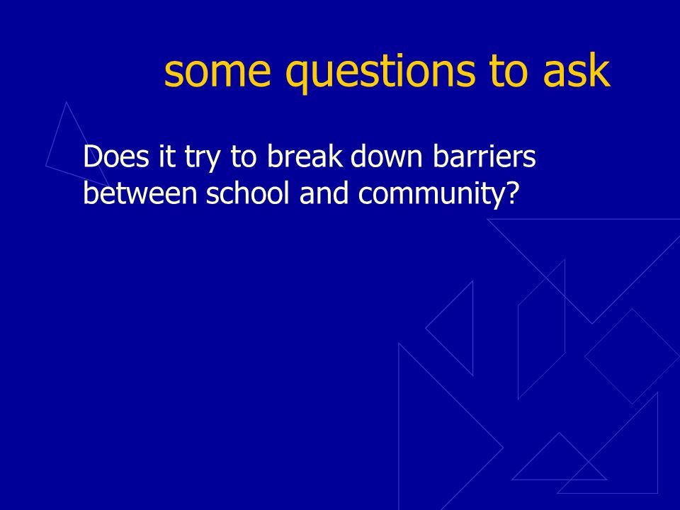 some questions to ask Does it try to break down barriers between school and community