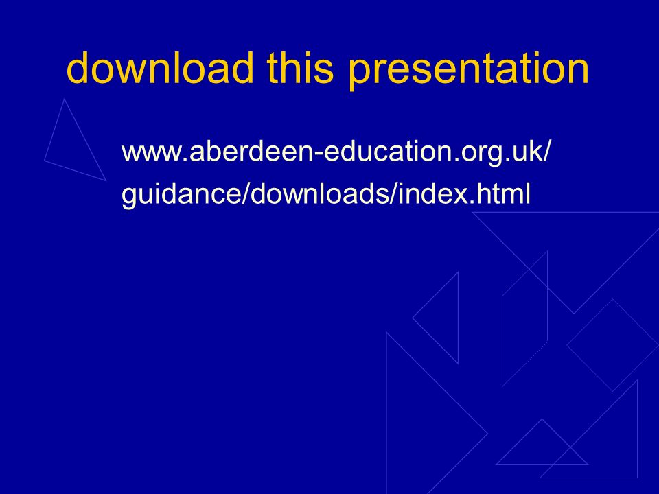 download this presentation www.aberdeen-education.org.uk/ guidance/downloads/index.html