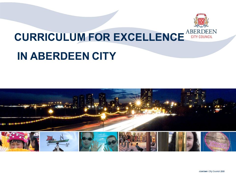 Aberdeen City Council 2008 CURRICULUM FOR EXCELLENCE IN ABERDEEN CITY