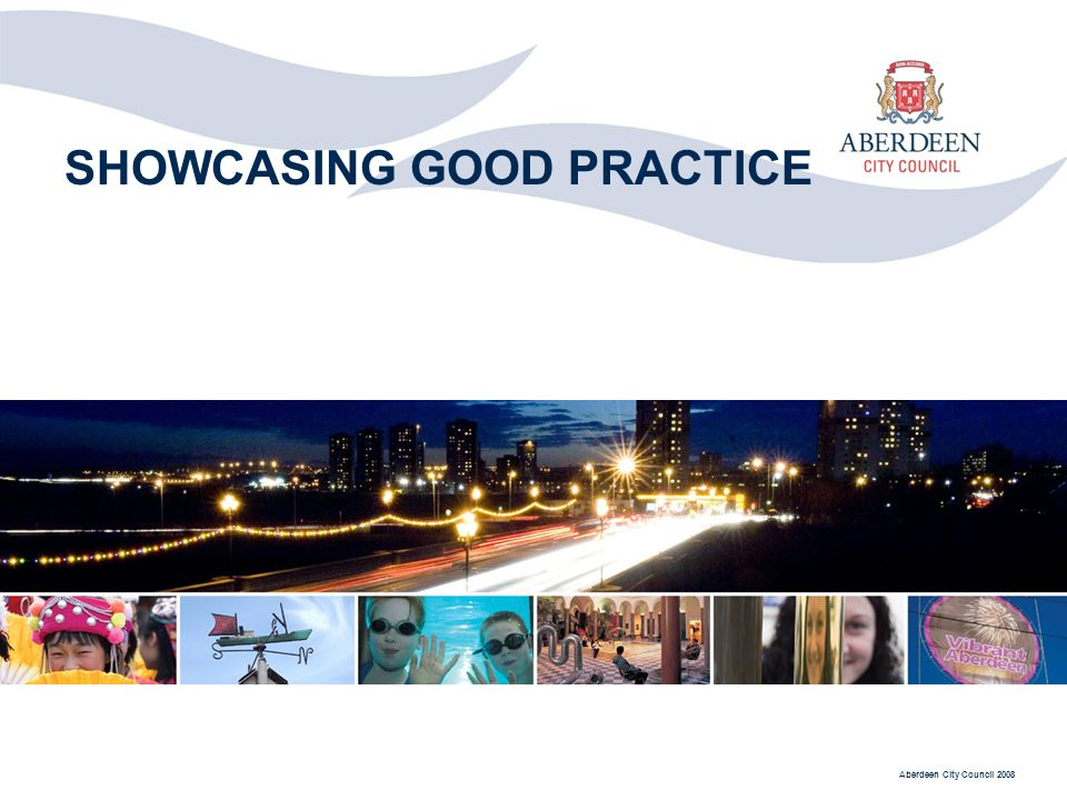 Aberdeen City Council 2008 SHOWCASING GOOD PRACTICE