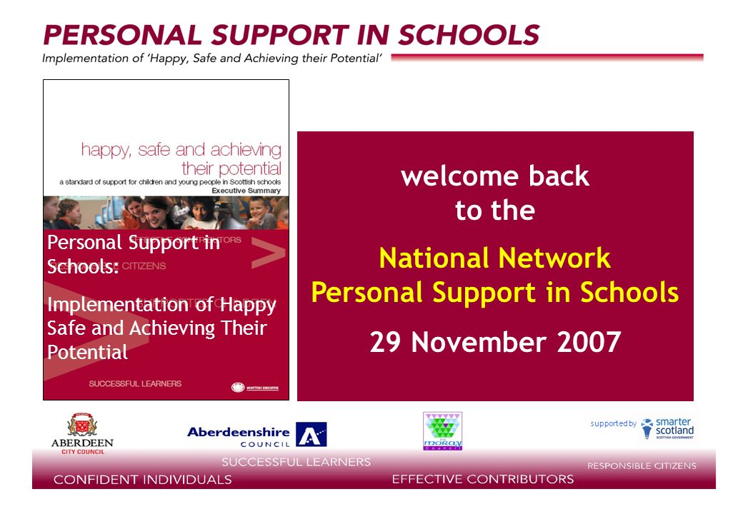 supported by welcome back to the National Network Personal Support in Schools 29 November 2007 Personal Support in Schools: Implementation of Happy Safe and Achieving Their Potential