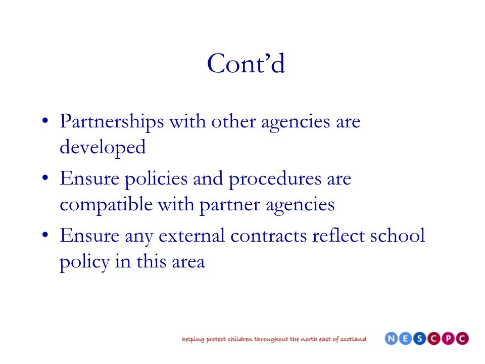 Contd Partnerships with other agencies are developed Ensure policies and procedures are compatible with partner agencies Ensure any external contracts reflect school policy in this area