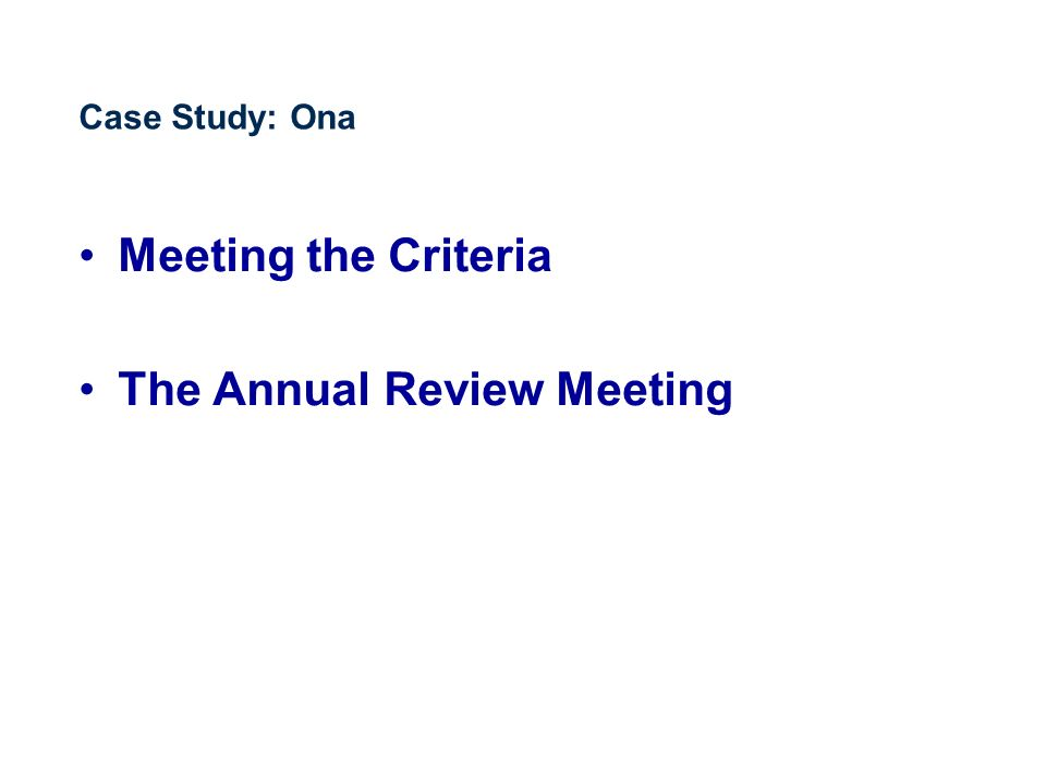 Case Study: Ona Meeting the Criteria The Annual Review Meeting