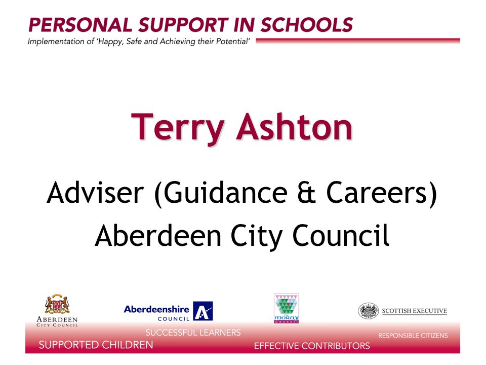 Terry Ashton Adviser (Guidance & Careers) Aberdeen City Council