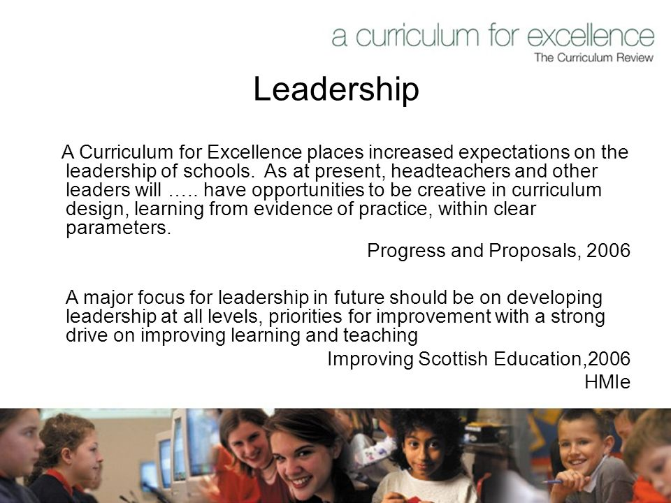 Leadership A Curriculum for Excellence places increased expectations on the leadership of schools.