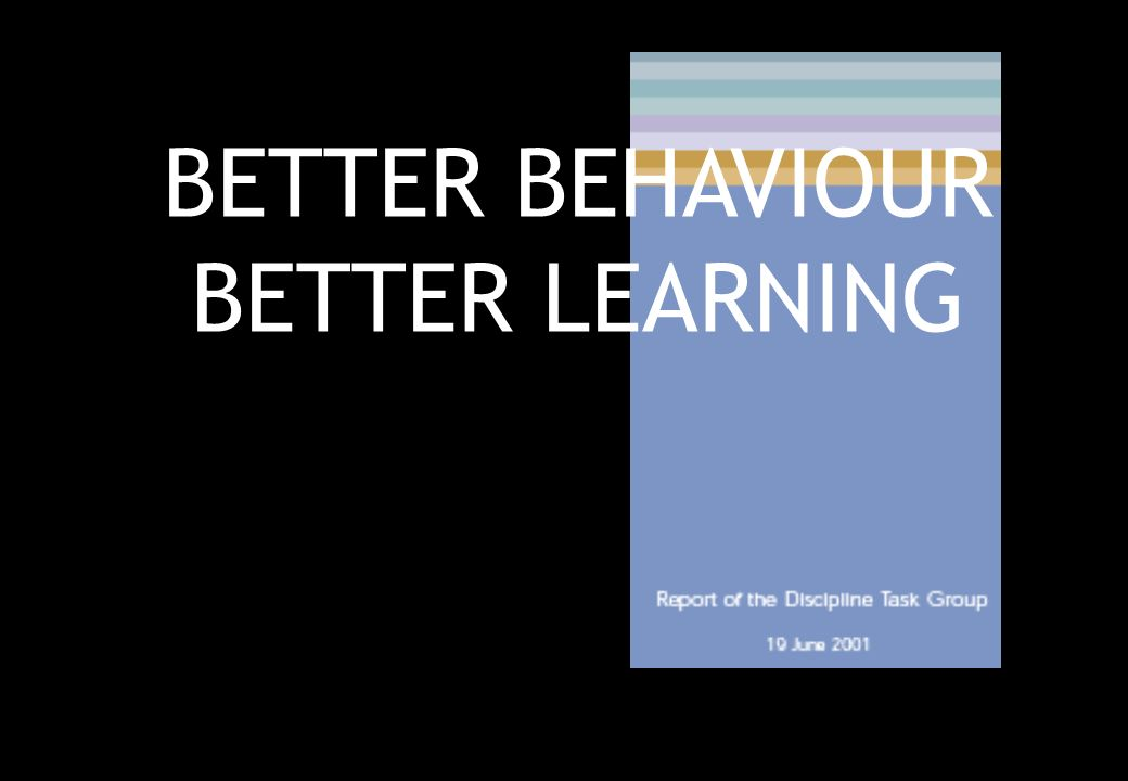 BETTER BEHAVIOUR BETTER LEARNING