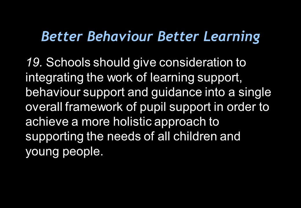 Better Behaviour Better Learning 19.