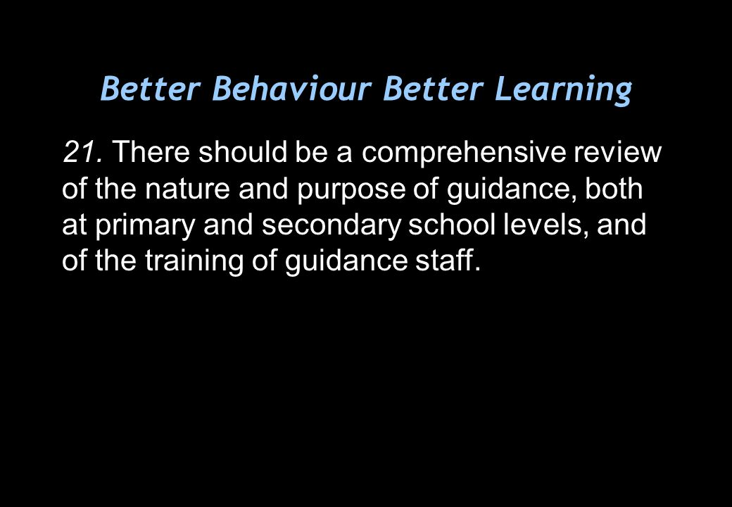 Better Behaviour Better Learning 21.