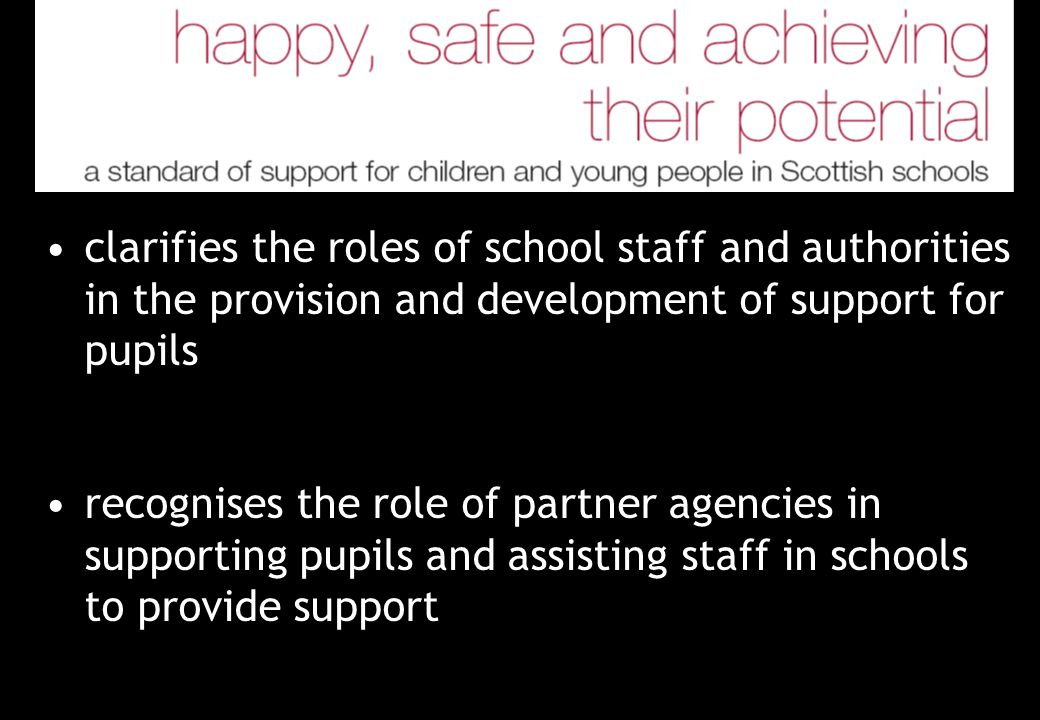 clarifies the roles of school staff and authorities in the provision and development of support for pupils recognises the role of partner agencies in supporting pupils and assisting staff in schools to provide support