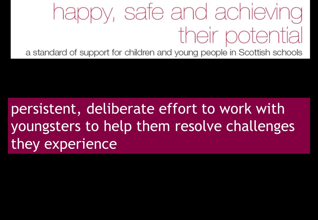 persistent, deliberate effort to work with youngsters to help them resolve challenges they experience
