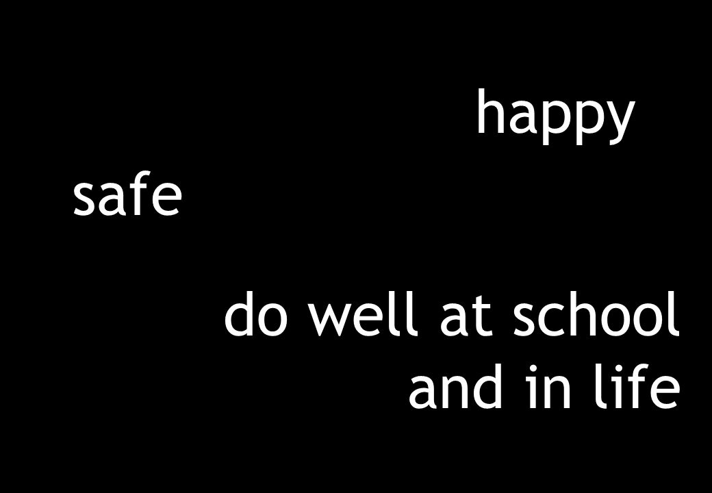 happy safe do well at school and in life