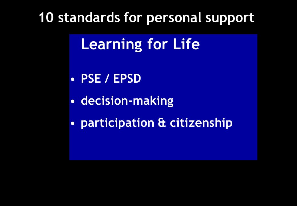 10 standards for personal support Learning for Life PSE / EPSD decision-making participation & citizenship