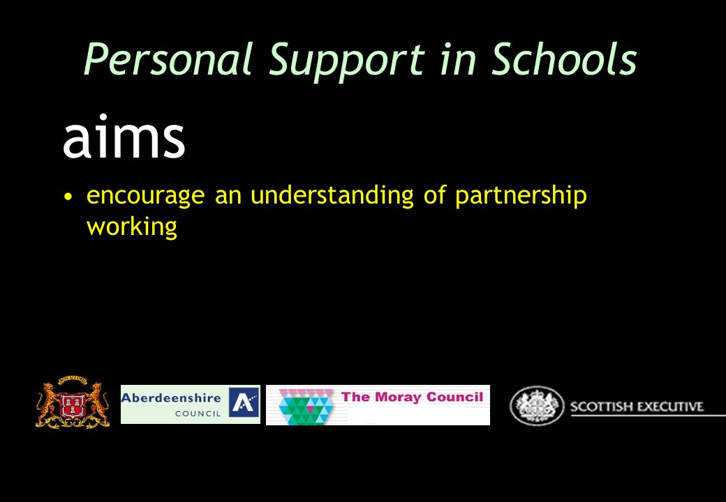 aims encourage an understanding of partnership working Personal Support in Schools