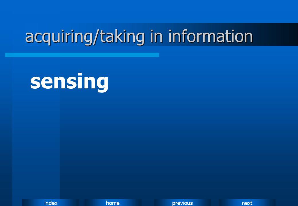 nextpreviousindexhome acquiring/taking in information sensing