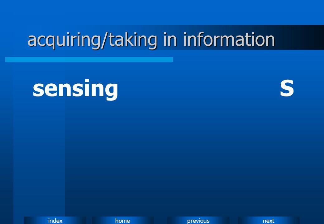 nextpreviousindexhome acquiring/taking in information sensingS