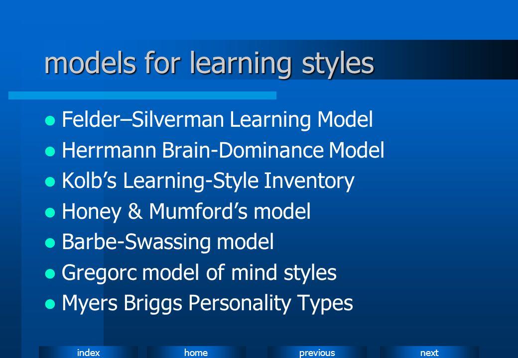 nextpreviousindexhome models for learning styles Felder–Silverman Learning Model Herrmann Brain-Dominance Model Kolbs Learning-Style Inventory Honey &