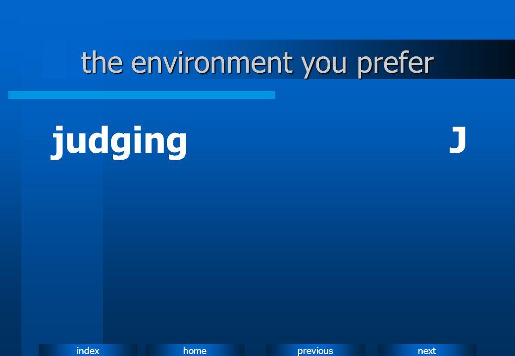 nextpreviousindexhome the environment you prefer judgingJ