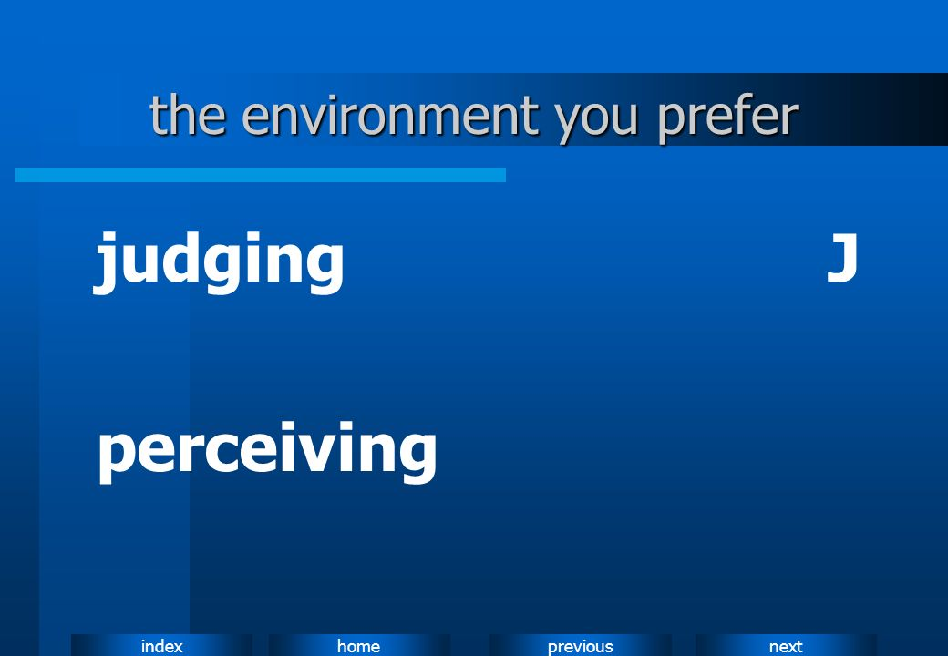 nextpreviousindexhome the environment you prefer judgingJ perceiving