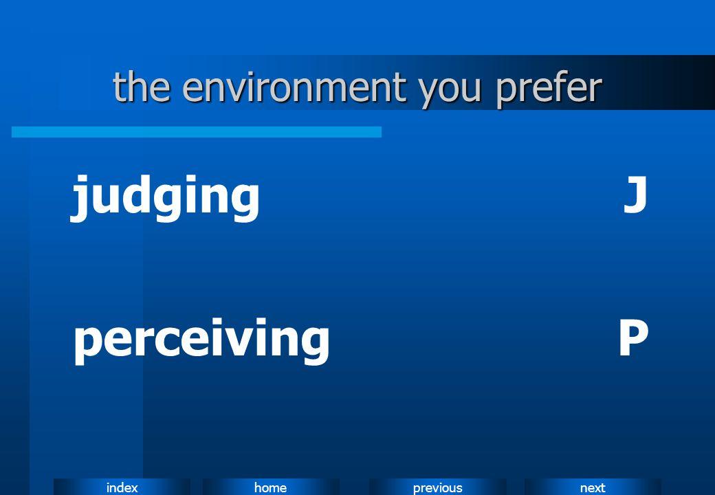 nextpreviousindexhome the environment you prefer judgingJ perceivingP