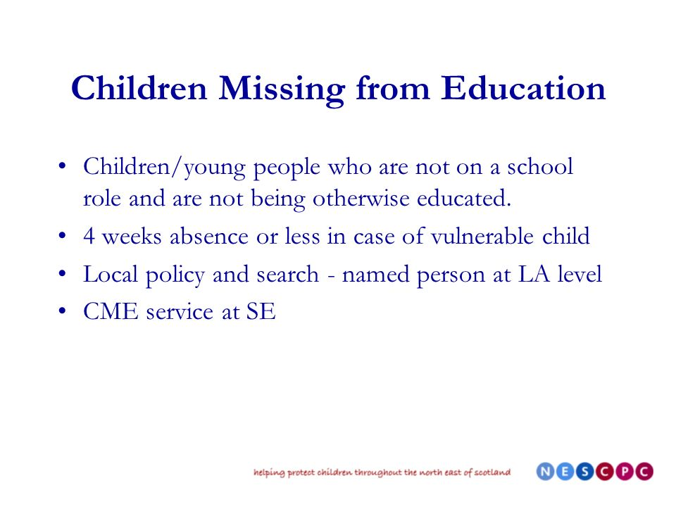 Children Missing from Education Children/young people who are not on a school role and are not being otherwise educated.