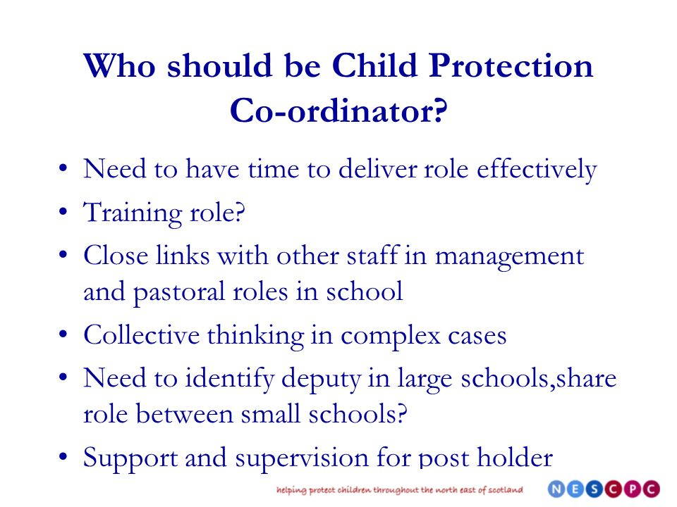 Who should be Child Protection Co-ordinator? Need to have time to deliver role effectively Training role? Close links with other staff in management a