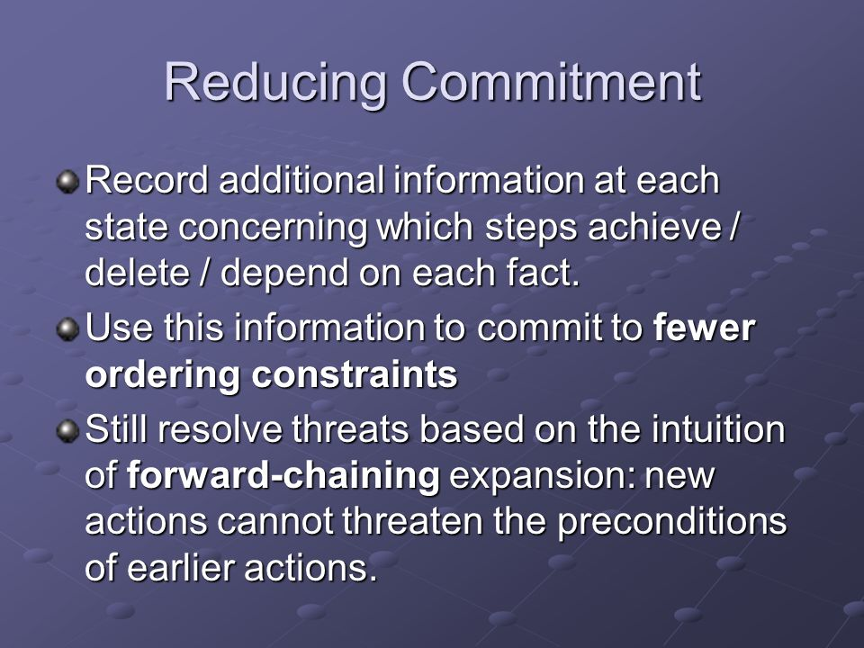 Reducing Commitment Record additional information at each state concerning which steps achieve / delete / depend on each fact.