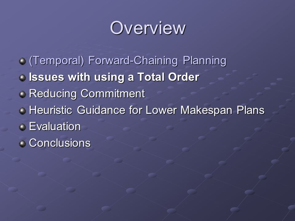 Overview (Temporal) Forward-Chaining Planning Issues with using a Total Order Reducing Commitment Heuristic Guidance for Lower Makespan Plans EvaluationConclusions