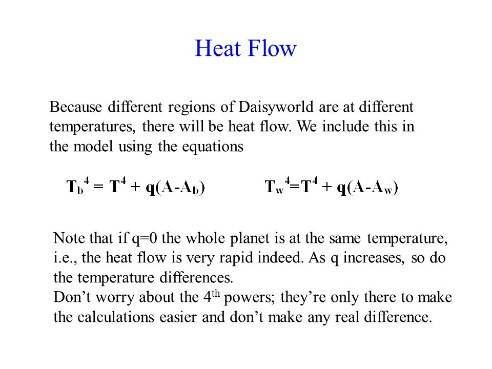 Heat Flow Because different regions of Daisyworld are at different temperatures, there will be heat flow.