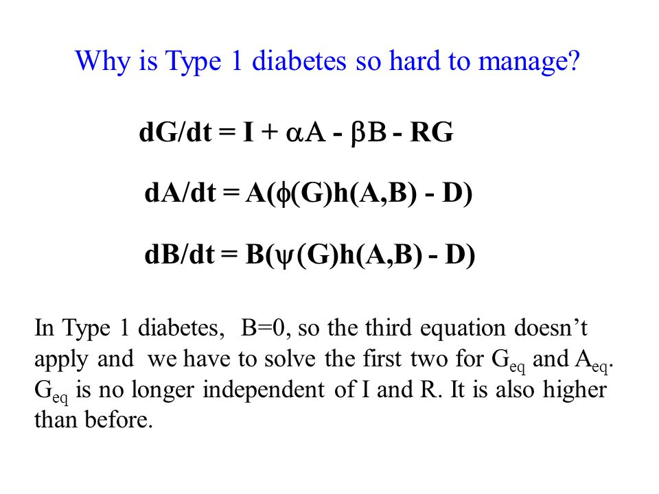 dA/dt = A( G)h(A,B) - D) dB/dt = B( G)h(A,B) - D) Why is Type 1 diabetes so hard to manage.