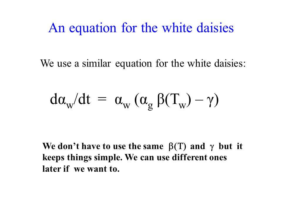 An equation for the white daisies We use a similar equation for the white daisies: We dont have to use the same and but it keeps things simple.