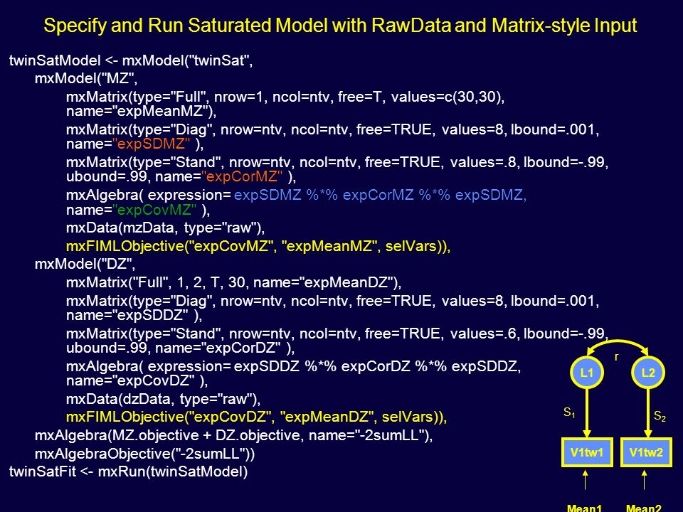 Specify and Run Saturated Model with RawData and Matrix-style Input twinSatModel <- mxModel(