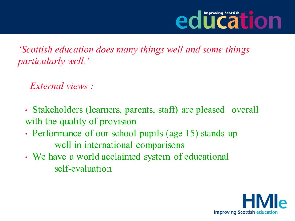 HM Inspectorate of Education Scottish education does many things well and some things particularly well.