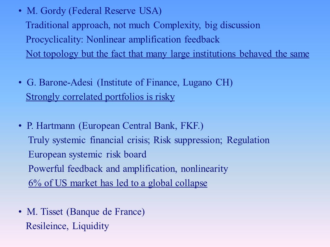 M. Gordy (Federal Reserve USA) Traditional approach, not much Complexity, big discussion Procyclicality: Nonlinear amplification feedback Not topology