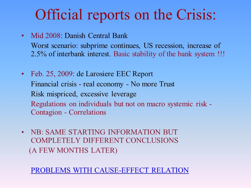 Official reports on the Crisis: Mid 2008: Danish Central Bank Worst scenario: subprime continues, US recession, increase of 2.5% of interbank interest.