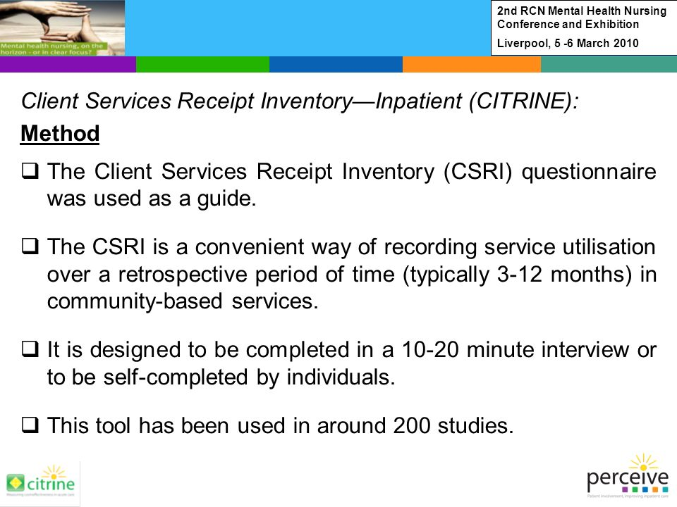 Client Services Receipt InventoryInpatient (CITRINE): Method The Client Services Receipt Inventory (CSRI) questionnaire was used as a guide.