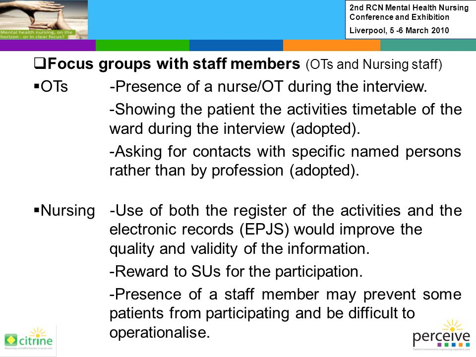 Focus groups with staff members (OTs and Nursing staff) OTs -Presence of a nurse/OT during the interview.