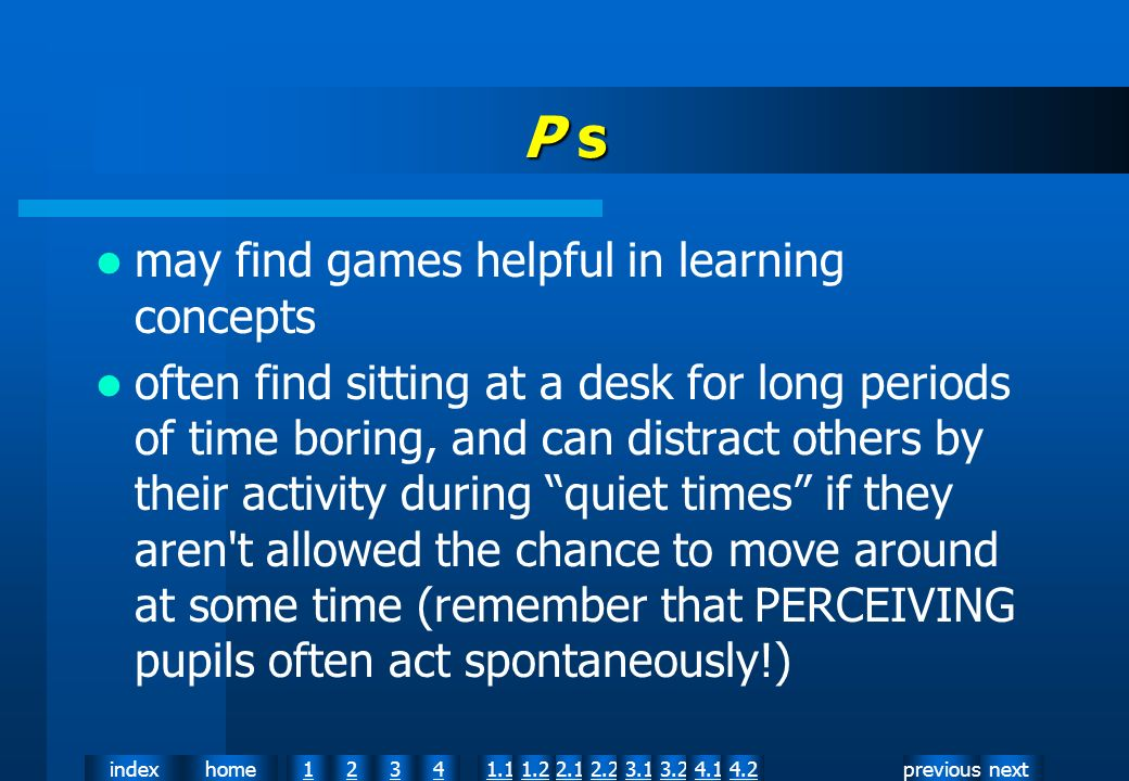 nextpreviousindexhome12341.12.11.22.23.13.24.14.2 P s may find games helpful in learning concepts often find sitting at a desk for long periods of tim