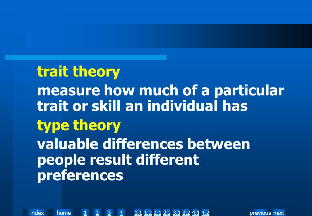 nextpreviousindexhome12341.12.11.22.23.13.24.14.2 trait theory measure how much of a particular trait or skill an individual has type theory valuable