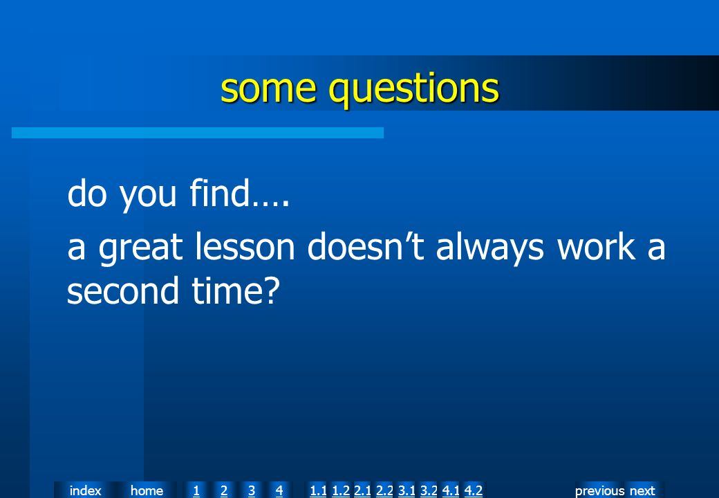 nextpreviousindexhome12341.12.11.22.23.13.24.14.2 some questions do you find…. a great lesson doesnt always work a second time?