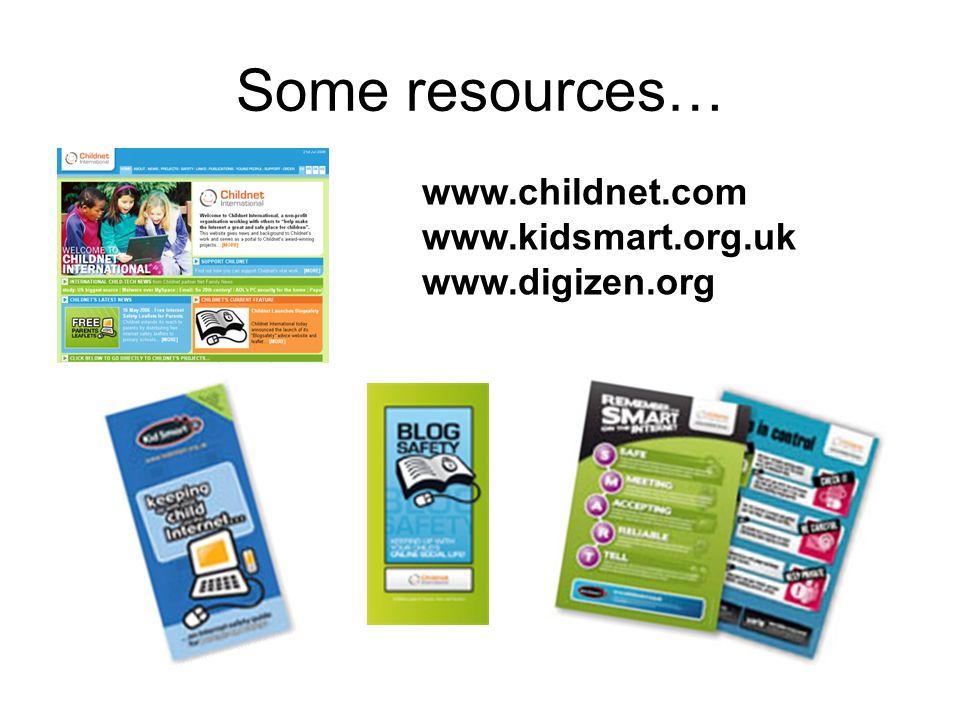 Some resources… www.childnet.com www.kidsmart.org.uk www.digizen.org