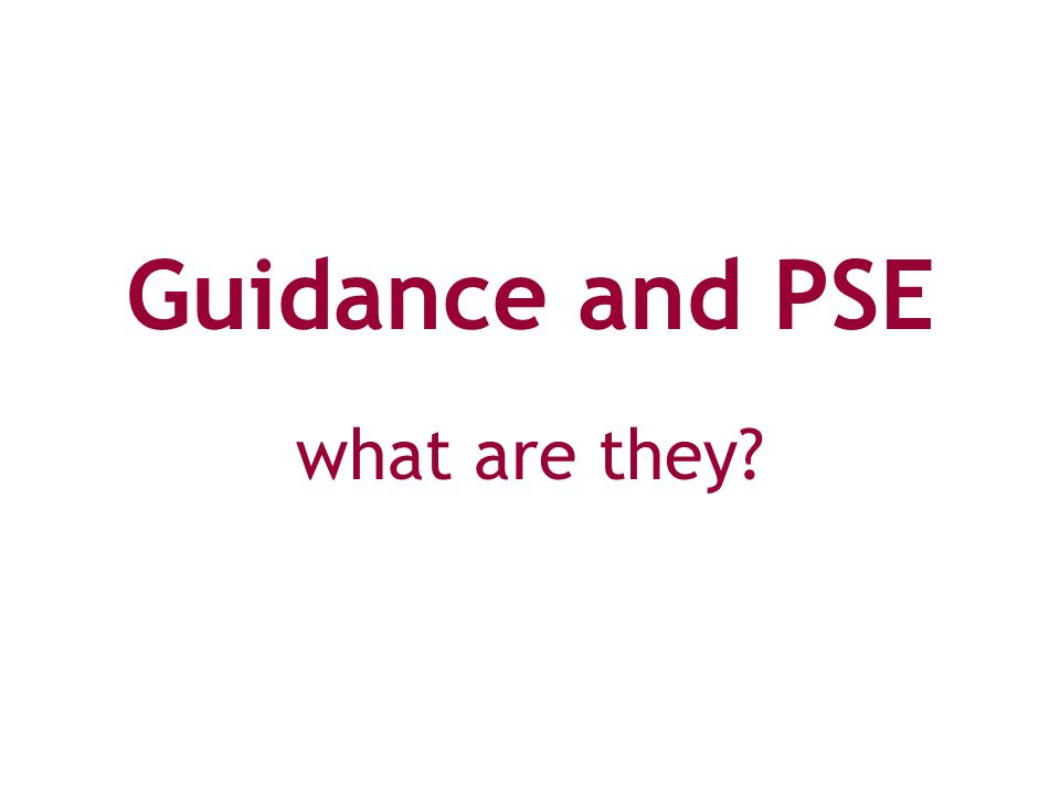 Guidance and PSE what are they?