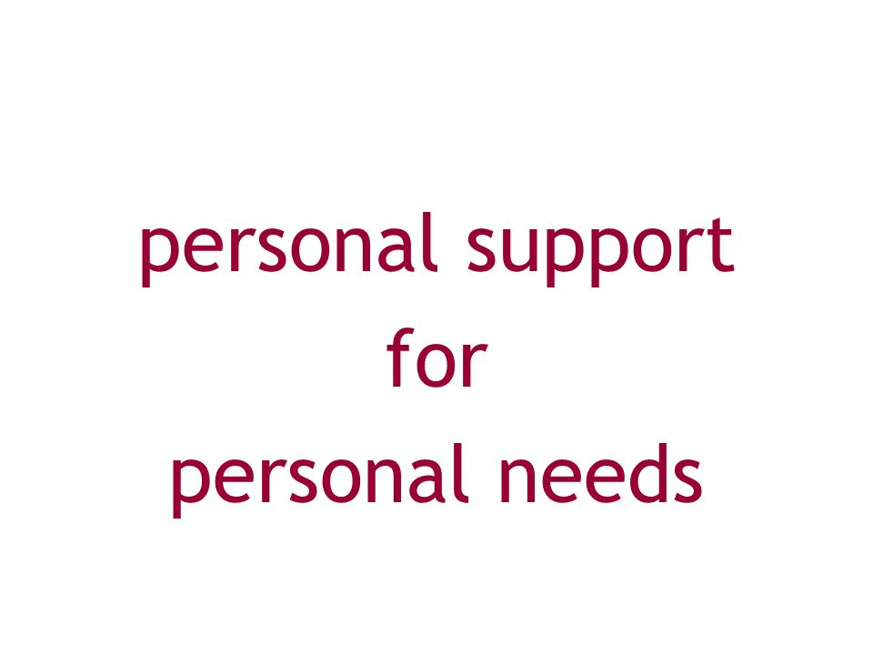 personal support for personal needs
