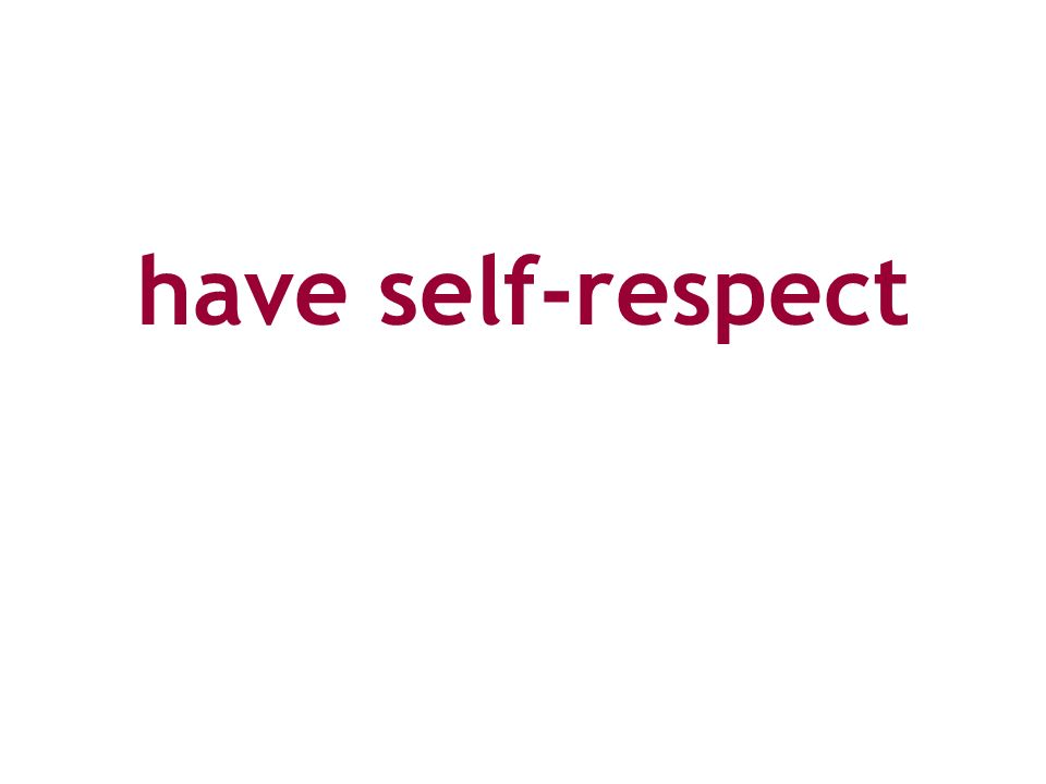 have self-respect