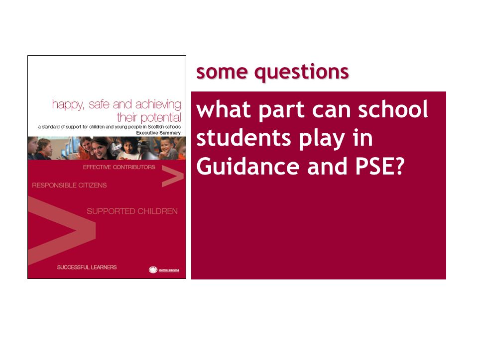 some questions what part can school students play in Guidance and PSE