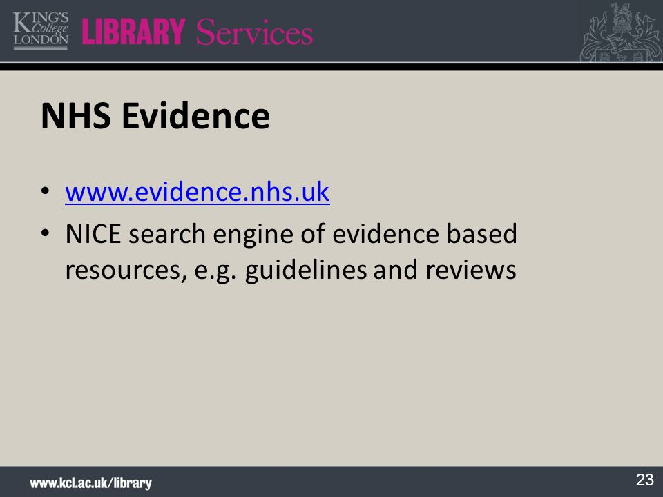23 NHS Evidence www.evidence.nhs.uk NICE search engine of evidence based resources, e.g. guidelines and reviews