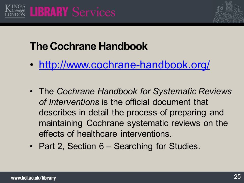 25 The Cochrane Handbook http://www.cochrane-handbook.org/ The Cochrane Handbook for Systematic Reviews of Interventions is the official document that