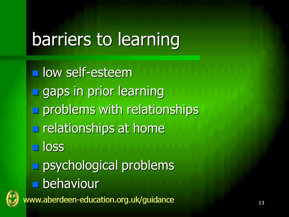 www.aberdeen-education.org.uk/guidance 13 barriers to learning n low self-esteem n gaps in prior learning n problems with relationships n relationships at home n loss n psychological problems n behaviour