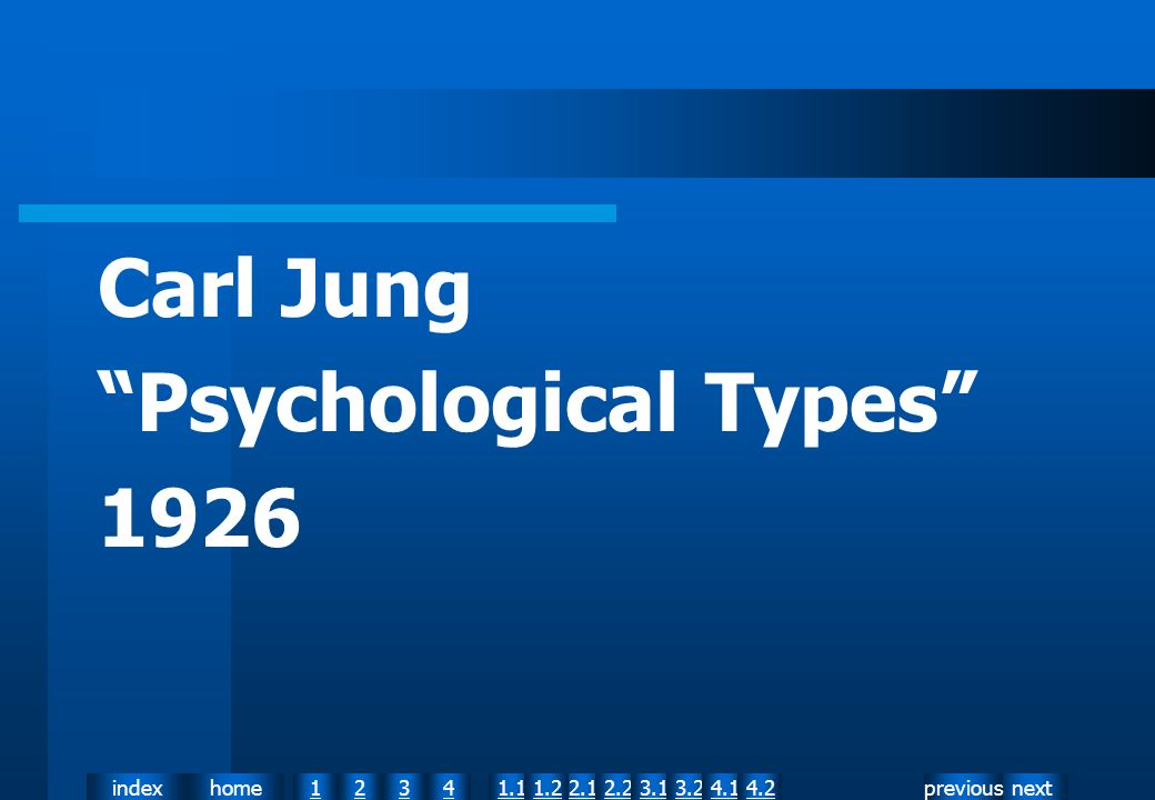 nextpreviousindexhome12341.12.11.22.23.13.24.14.2 Carl Jung Psychological Types 1926
